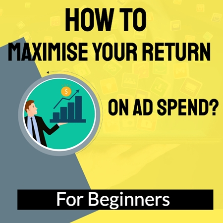 How to Maximise your Return On Ad Spend?
