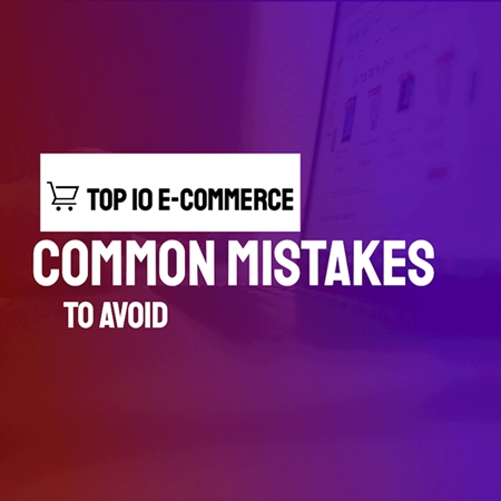 Top 10 e-commerce common mistakes